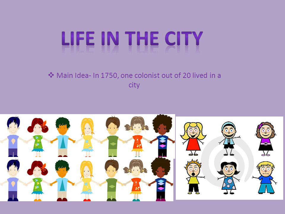 Main Idea- In 1750, one colonist out of 20 lived in a city Vicky Larsh and Rebecca Hoerter