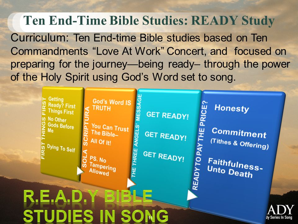 Curriculum: Ten End-time Bible studies based on Ten Commandments Love At Work Concert, and focused on preparing for the journeybeing ready– through th