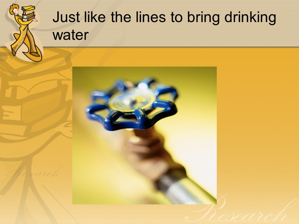 Just like the lines to bring drinking water