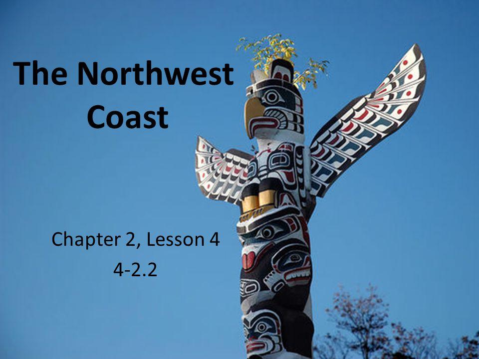The Northwest Coast Chapter 2, Lesson 4 4-2.2