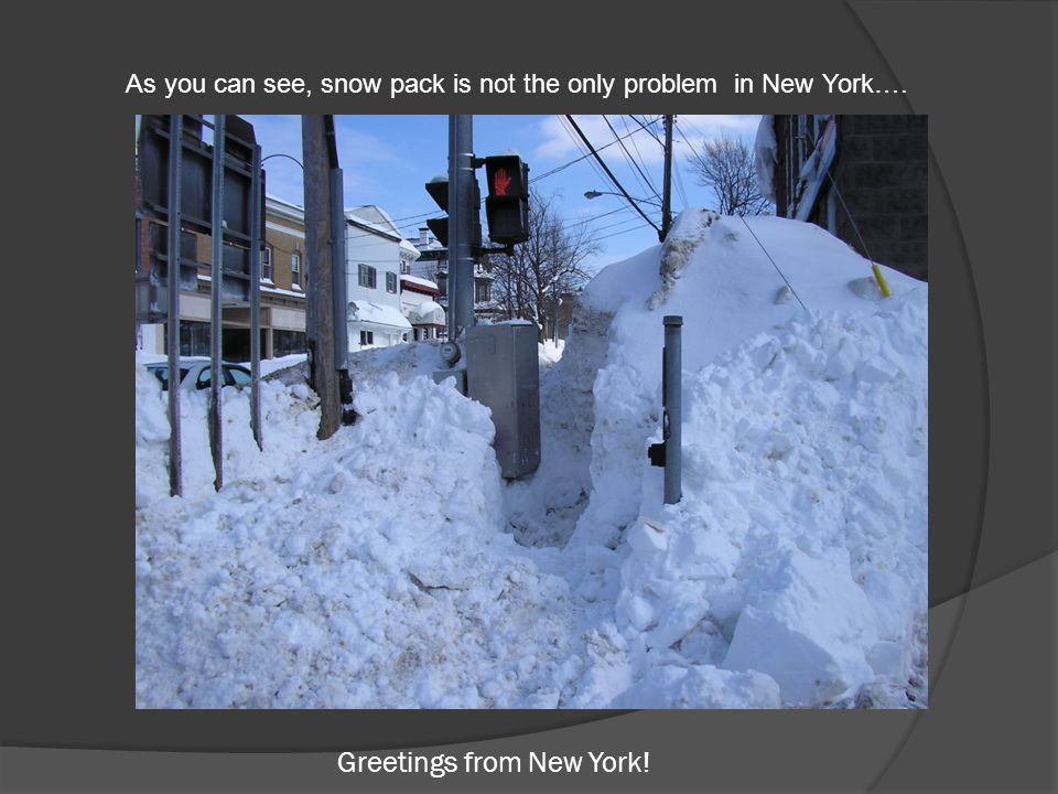 Greetings from New York! As you can see, snow pack is not the only problem in New York….