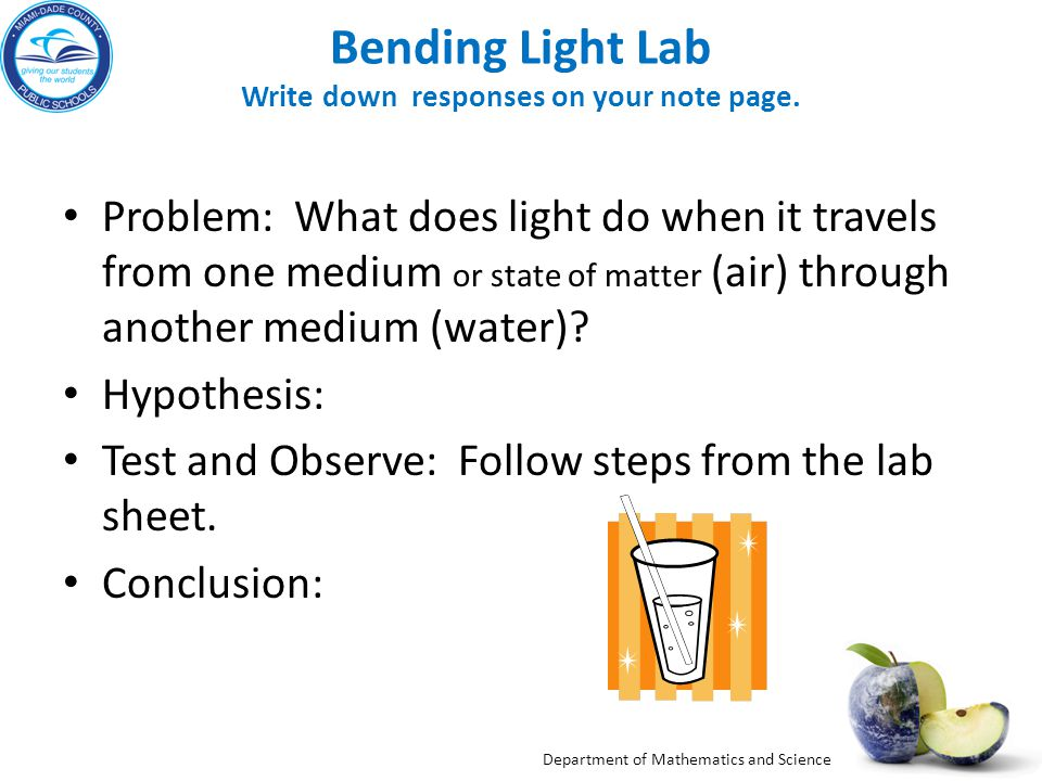Department of Mathematics and Science Bending Light Lab Write down responses on your note page.