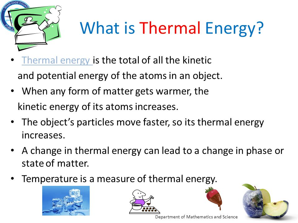 Department of Mathematics and Science What is Thermal Energy? Thermal energy is the total of all the kinetic Thermal energy and potential energy of th