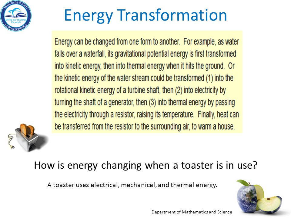 Department of Mathematics and Science Energy Transformation How is energy changing when a toaster is in use? A toaster uses electrical, mechanical, an