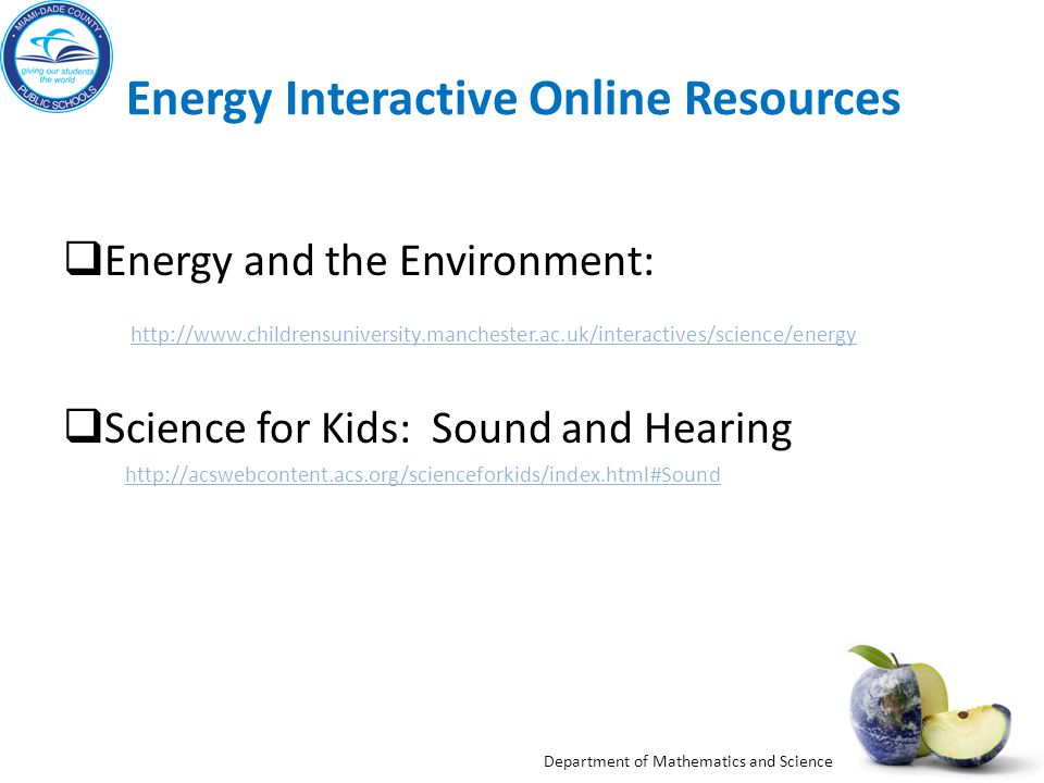 Department of Mathematics and Science Energy Interactive Online Resources Energy and the Environment: http://www.childrensuniversity.manchester.ac.uk/