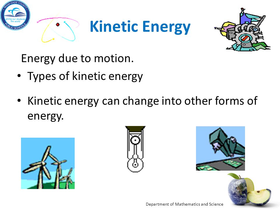 Department of Mathematics and Science Kinetic Energy Energy due to motion.
