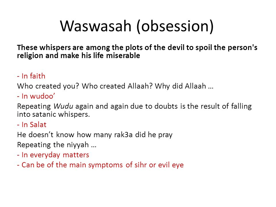 Waswasah (obsession) These whispers are among the plots of the devil to spoil the person s religion and make his life miserable - In faith Who created you.