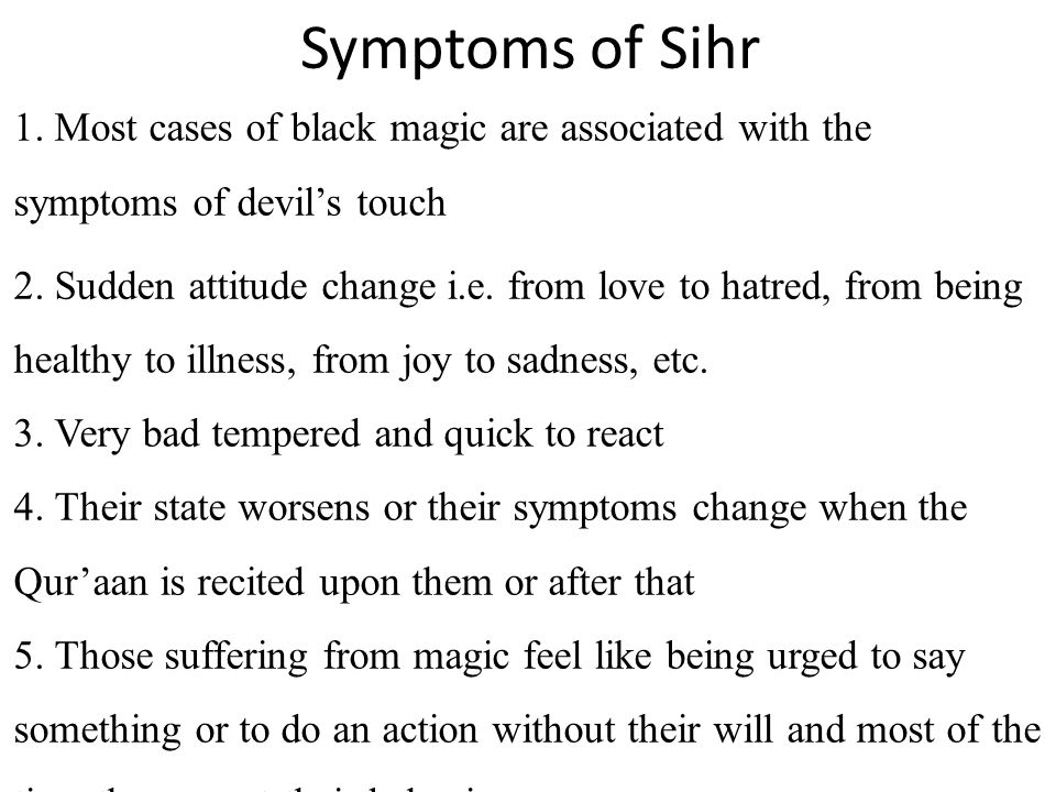 Symptoms of Sihr 1. Most cases of black magic are associated with the symptoms of devils touch 2.