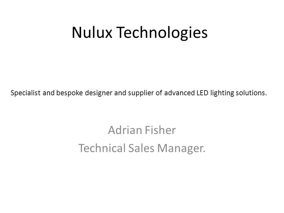 Nulux Technologies Adrian Fisher Technical Sales Manager. Specialist and bespoke designer and supplier of advanced LED lighting solutions.