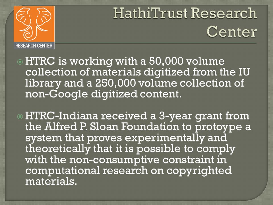 HTRC is working with a 50,000 volume collection of materials digitized from the IU library and a 250,000 volume collection of non-Google digitized content.
