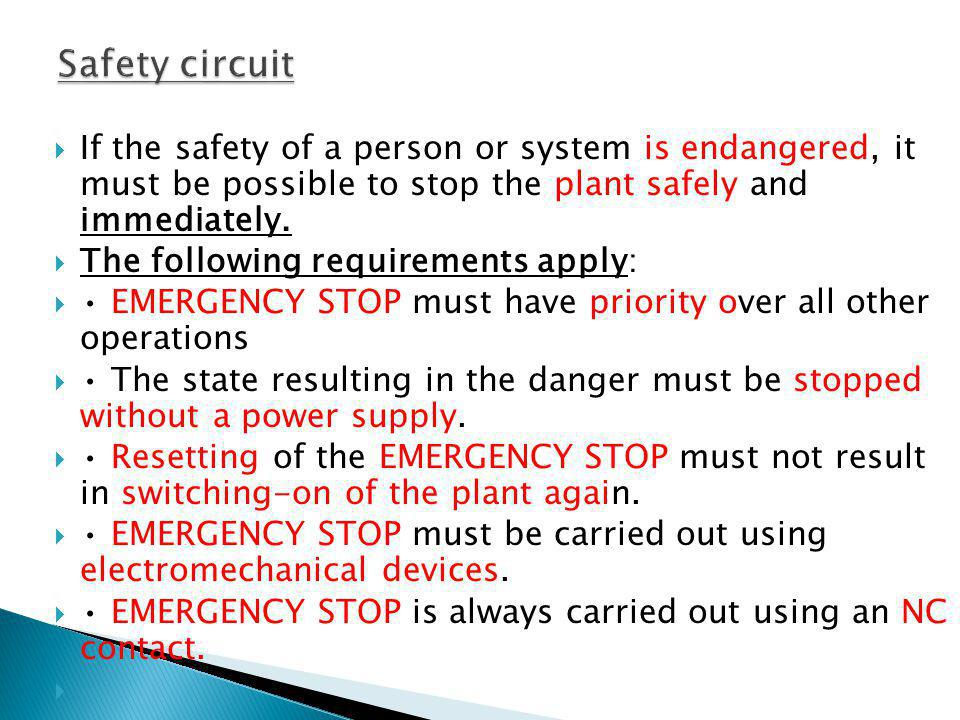 If the safety of a person or system is endangered, it must be possible to stop the plant safely and immediately. The following requirements apply: EME