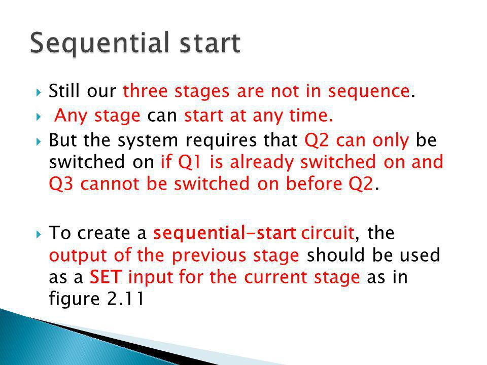 Still our three stages are not in sequence. Any stage can start at any time. But the system requires that Q2 can only be switched on if Q1 is already