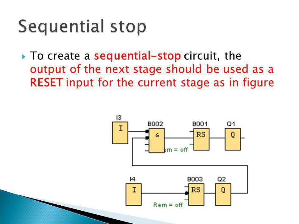 To create a sequential-stop circuit, the output of the next stage should be used as a RESET input for the current stage as in figure