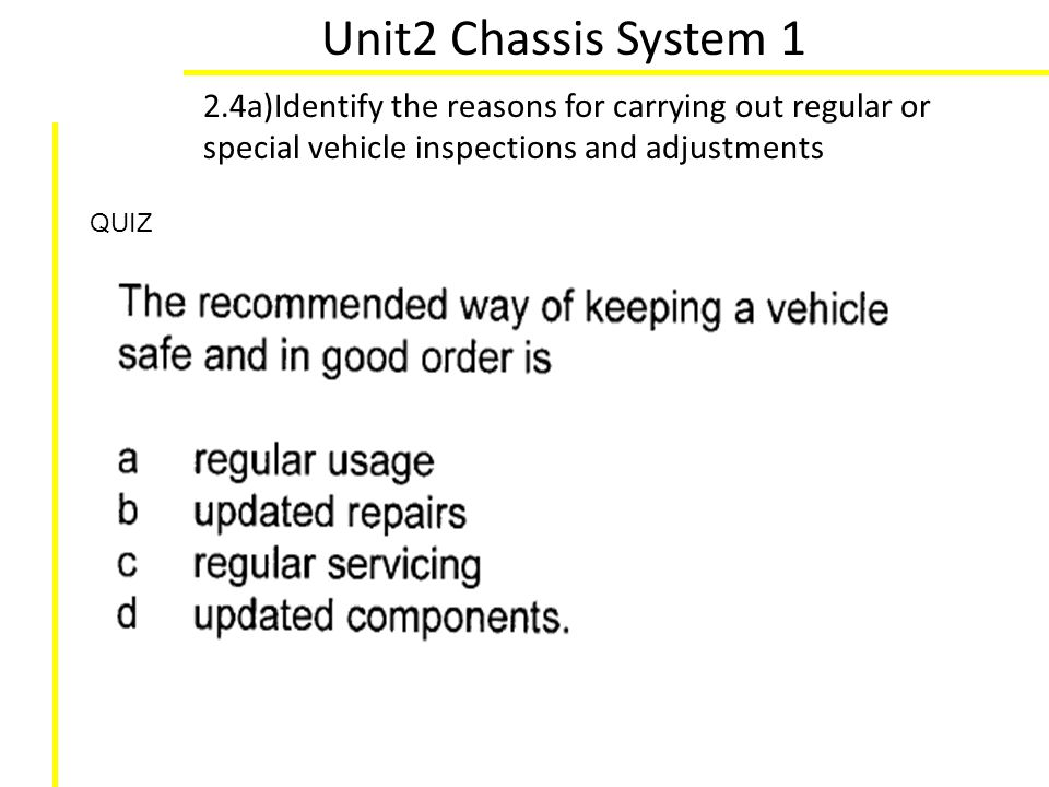 Unit2 Chassis System 1 2.4a)Identify the reasons for carrying out regular or special vehicle inspections and adjustments QUIZ