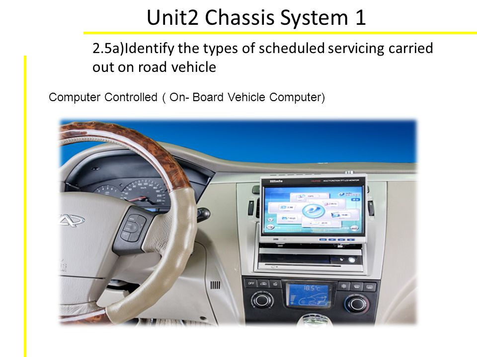Unit2 Chassis System 1 2.5a)Identify the types of scheduled servicing carried out on road vehicle Computer Controlled ( On- Board Vehicle Computer)