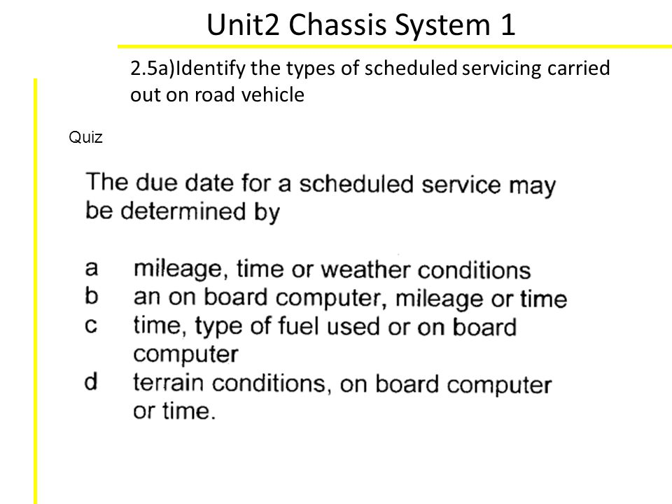 Unit2 Chassis System 1 2.5a)Identify the types of scheduled servicing carried out on road vehicle Quiz