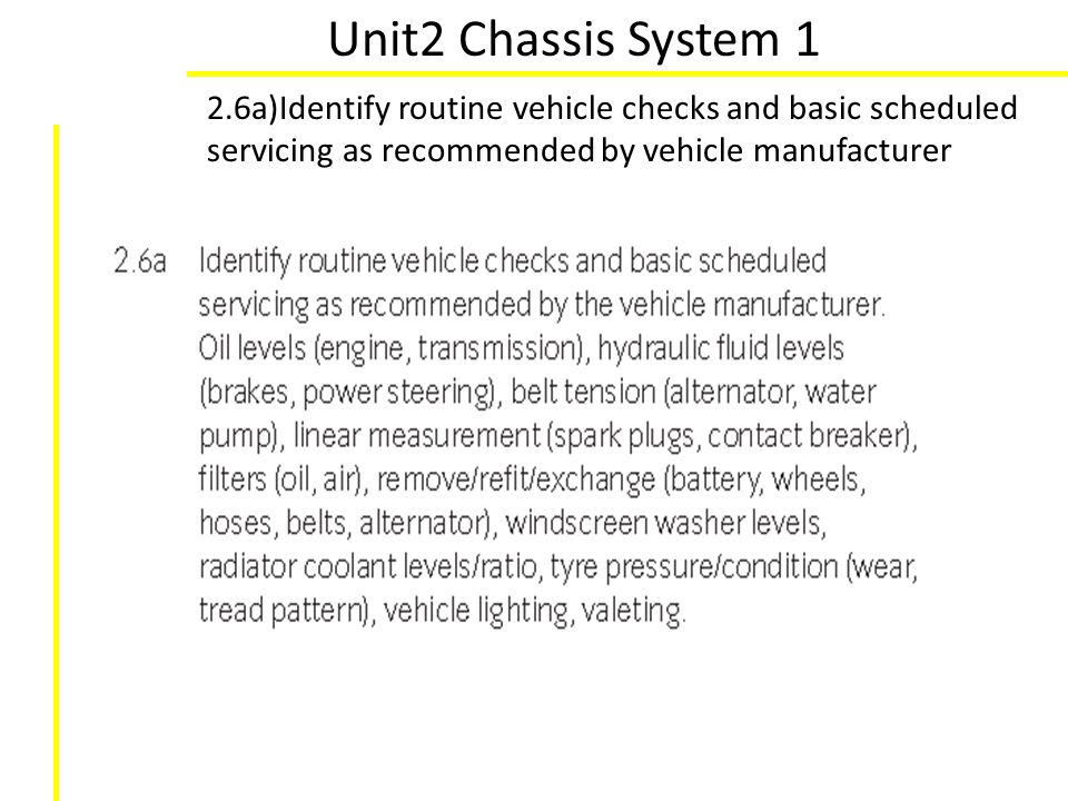 Unit2 Chassis System 1 2.6a)Identify routine vehicle checks and basic scheduled servicing as recommended by vehicle manufacturer