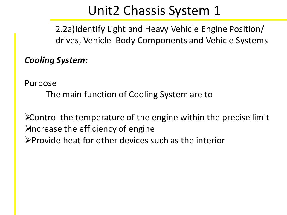 Unit2 Chassis System 1 2.2a)Identify Light and Heavy Vehicle Engine Position/ drives, Vehicle Body Components and Vehicle Systems Cooling System: Purp