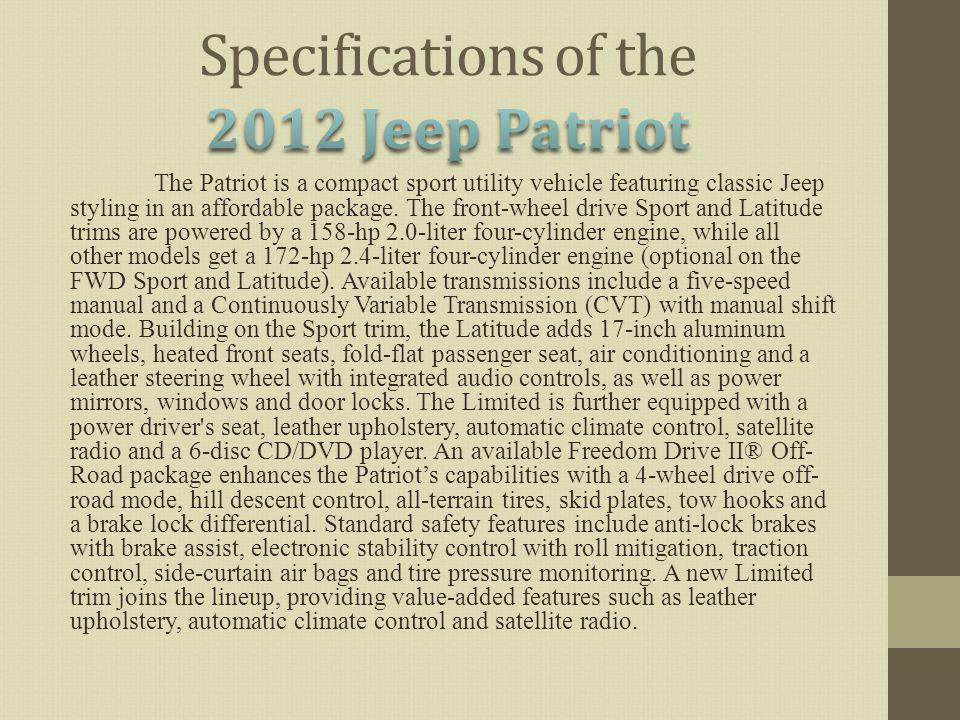 The Patriot is a compact sport utility vehicle featuring classic Jeep styling in an affordable package.