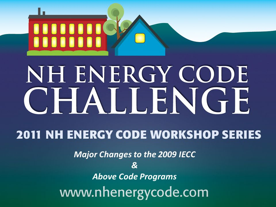 Major Changes to the 2009 IECC & Above Code Programs