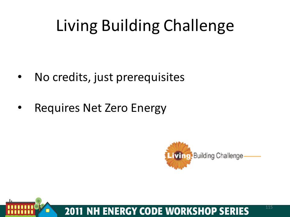 Living Building Challenge No credits, just prerequisites Requires Net Zero Energy 115