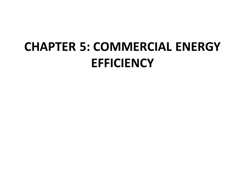CHAPTER 5: COMMERCIAL ENERGY EFFICIENCY