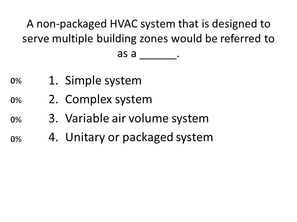 A non-packaged HVAC system that is designed to serve multiple building zones would be referred to as a ______.