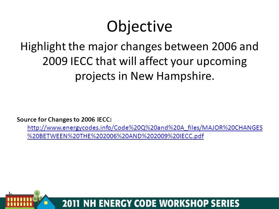 Objective Highlight the major changes between 2006 and 2009 IECC that will affect your upcoming projects in New Hampshire.