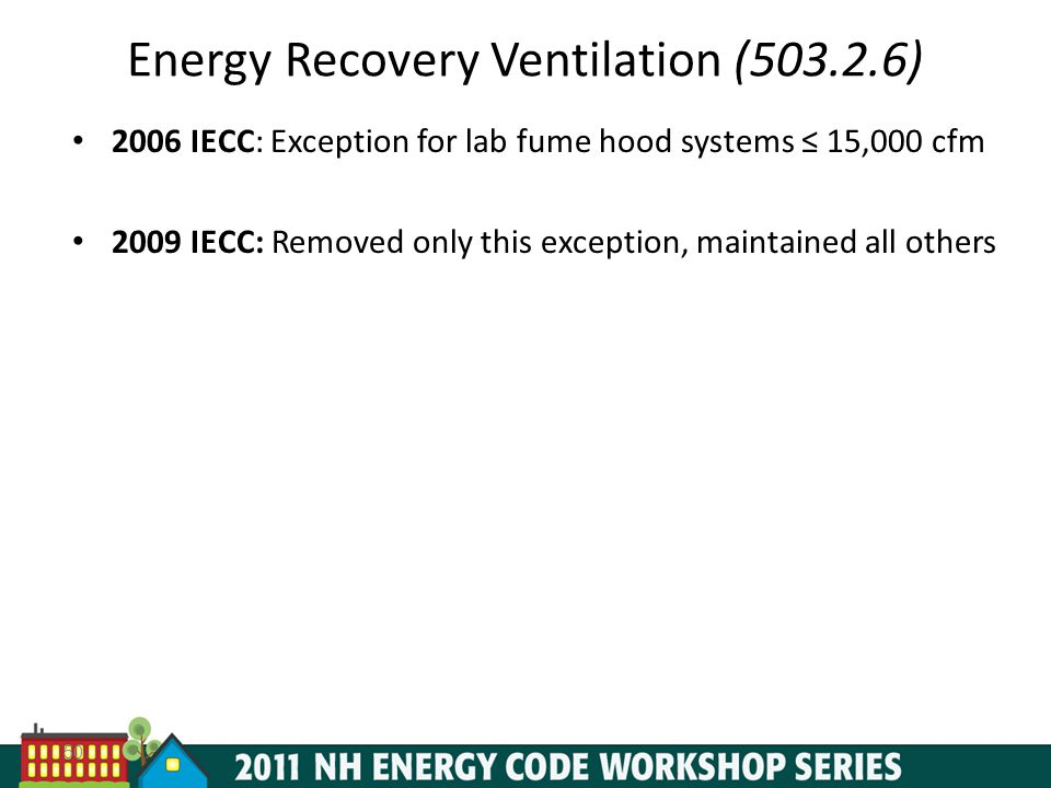 50 Energy Recovery Ventilation (503.2.6) 2006 IECC: Exception for lab fume hood systems 15,000 cfm 2009 IECC: Removed only this exception, maintained all others