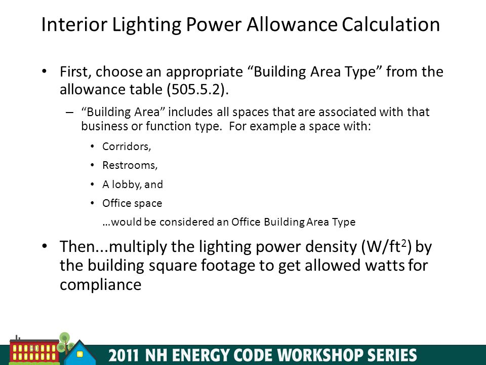 80 Interior Lighting Power Allowance Calculation First, choose an appropriate Building Area Type from the allowance table (505.5.2).