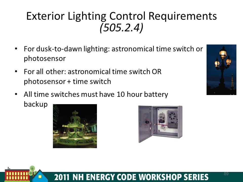 Exterior Lighting Control Requirements (505.2.4) For dusk-to-dawn lighting: astronomical time switch or photosensor For all other: astronomical time switch OR photosensor + time switch All time switches must have 10 hour battery backup 89