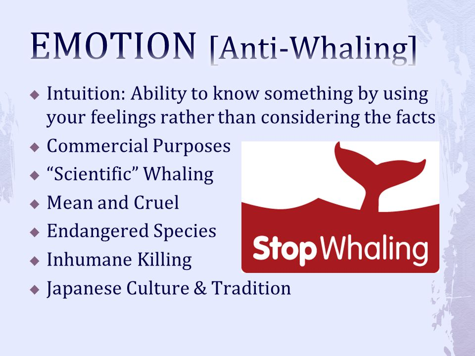 Intuition: Ability to know something by using your feelings rather than considering the facts Commercial Purposes Scientific Whaling Mean and Cruel En