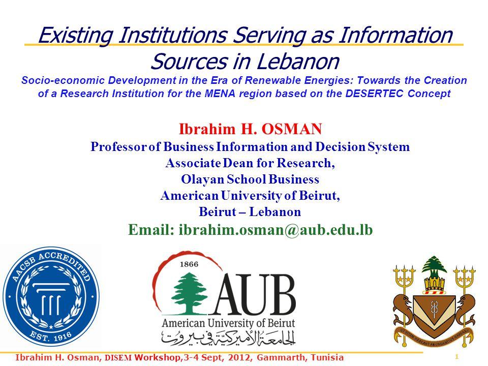 1 Ibrahim H. Osman, DISEM Workshop,3-4 Sept, 2012, Gammarth, Tunisia Existing Institutions Serving as Information Sources in Lebanon Socio-economic De