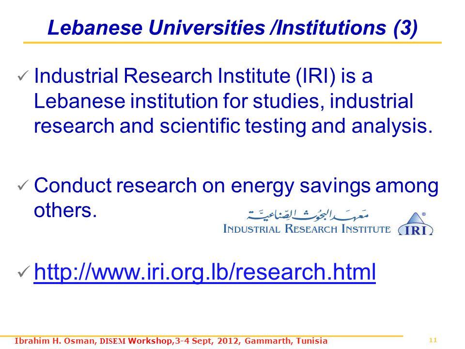 11 Ibrahim H. Osman, DISEM Workshop,3-4 Sept, 2012, Gammarth, Tunisia Lebanese Universities /Institutions (3) Industrial Research Institute (IRI) is a