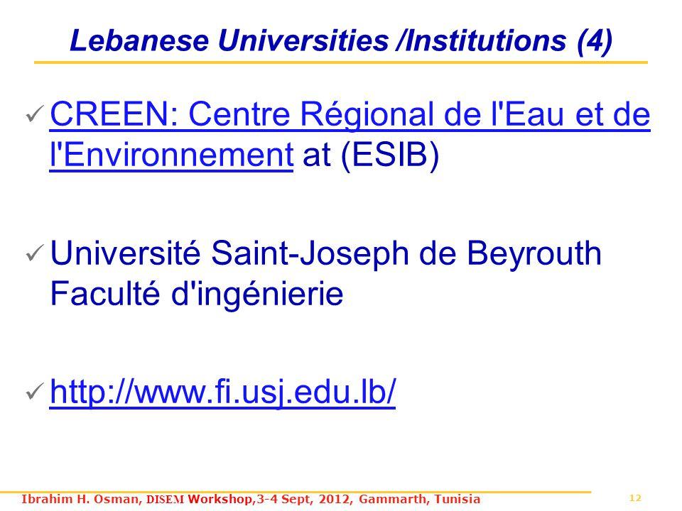 12 Ibrahim H. Osman, DISEM Workshop,3-4 Sept, 2012, Gammarth, Tunisia Lebanese Universities /Institutions (4) CREEN: Centre Régional de l'Eau et de l'