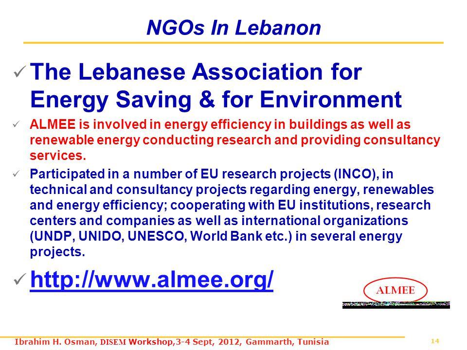 14 Ibrahim H. Osman, DISEM Workshop,3-4 Sept, 2012, Gammarth, Tunisia NGOs In Lebanon The Lebanese Association for Energy Saving & for Environment ALM