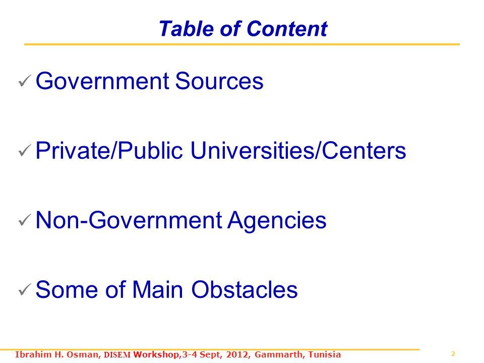 2 Ibrahim H. Osman, DISEM Workshop,3-4 Sept, 2012, Gammarth, Tunisia Table of Content Government Sources Private/Public Universities/Centers Non-Gover