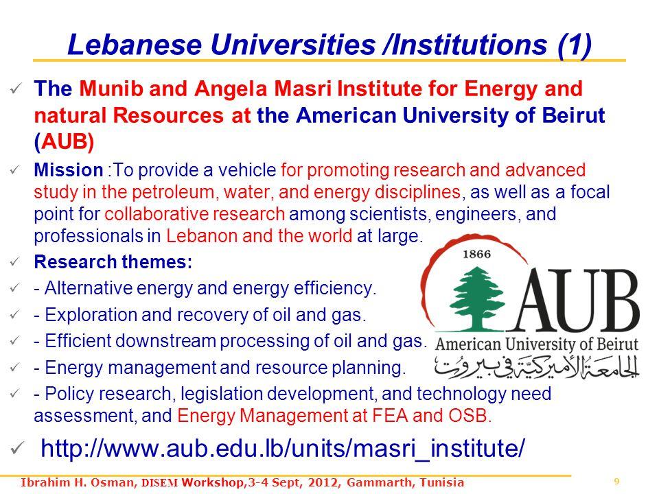 9 Ibrahim H. Osman, DISEM Workshop,3-4 Sept, 2012, Gammarth, Tunisia Lebanese Universities /Institutions (1) The Munib and Angela Masri Institute for