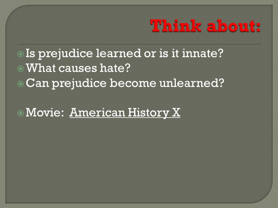 Is prejudice learned or is it innate. What causes hate.