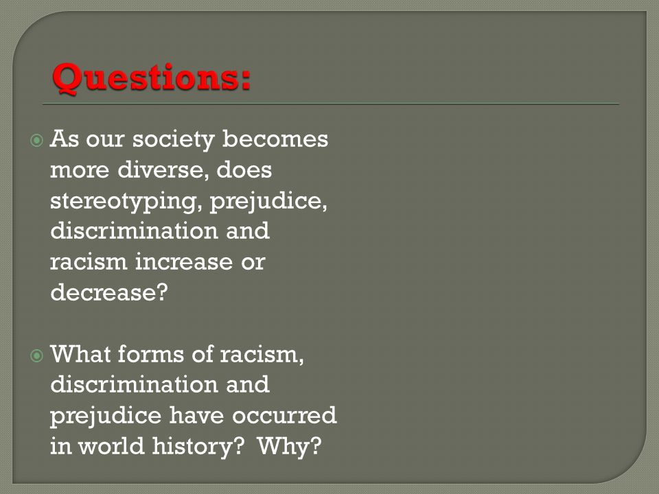 As our society becomes more diverse, does stereotyping, prejudice, discrimination and racism increase or decrease.