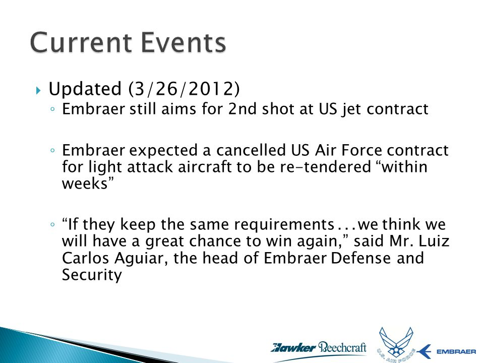 Updated (3/26/2012) Embraer still aims for 2nd shot at US jet contract Embraer expected a cancelled US Air Force contract for light attack aircraft to be re-tendered within weeks If they keep the same requirements...we think we will have a great chance to win again, said Mr.