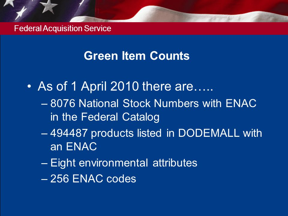 Federal Acquisition Service Green Item Counts As of 1 April 2010 there are…..