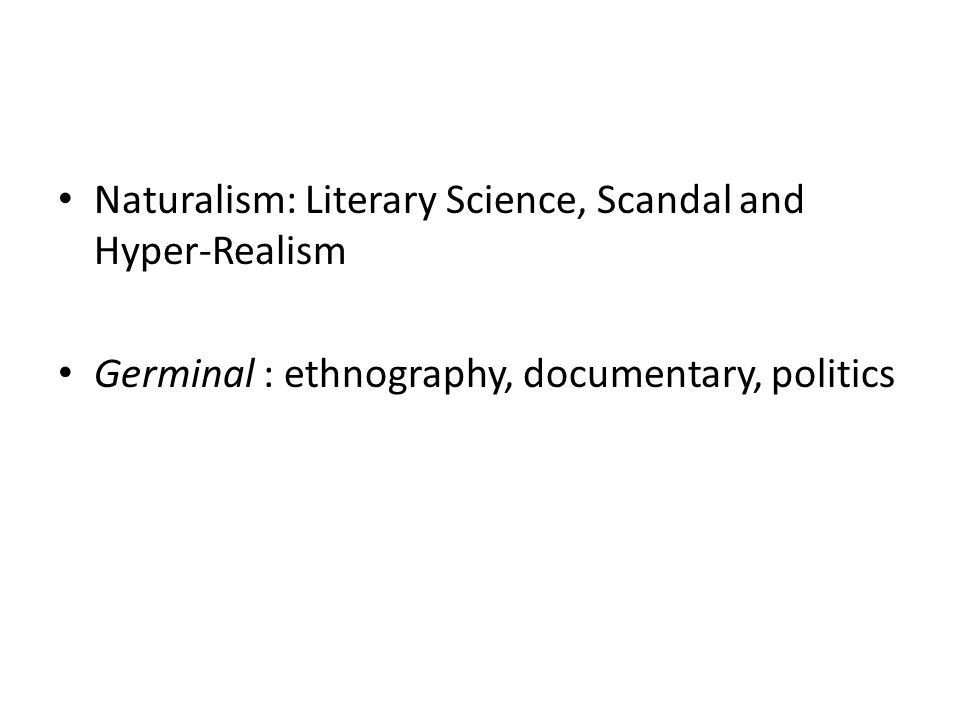 Naturalism: Literary Science, Scandal and Hyper-Realism Germinal : ethnography, documentary, politics