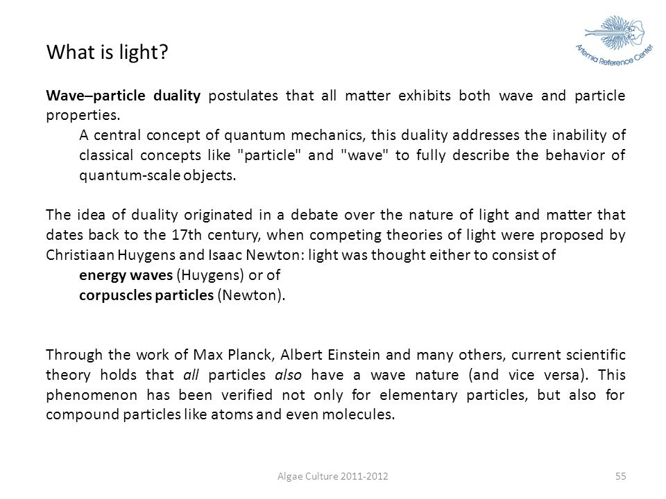 Algae Culture 2011-201255 What is light? Wave–particle duality postulates that all matter exhibits both wave and particle properties. A central concep