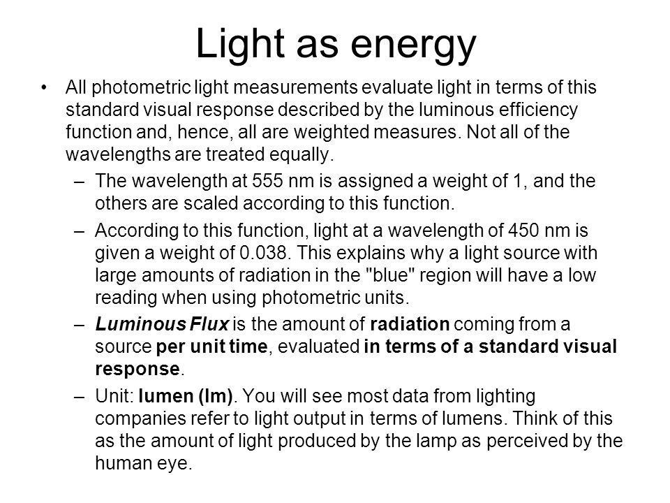 All photometric light measurements evaluate light in terms of this standard visual response described by the luminous efficiency function and, hence,