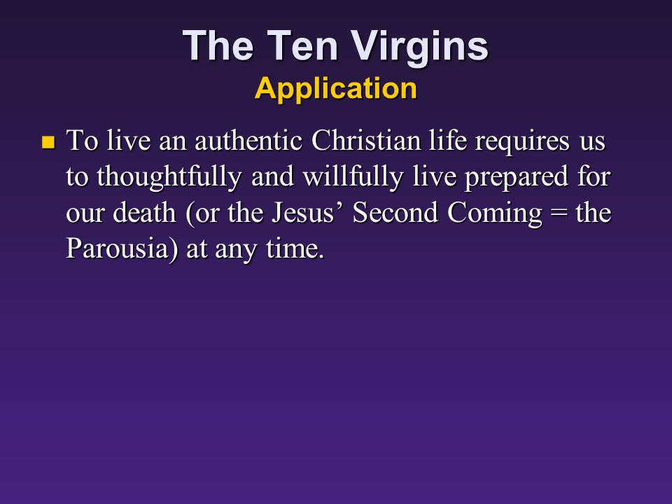 The Ten Virgins Interpretation Of the two qualities asked of Jesus disciples: Of the two qualities asked of Jesus disciples: Faithfulness to our master, Jesus Faithfulness to our master, Jesus Wisdom, thoughtfulness in carrying out the responsibilities entrusted to us.