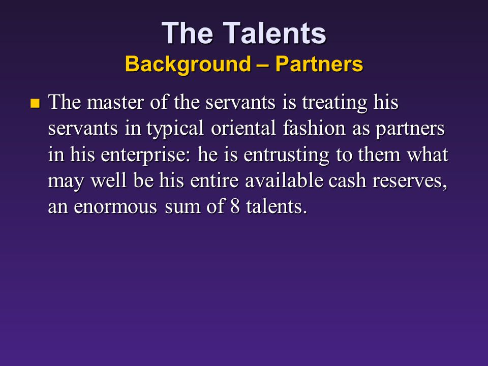 The Talents Background - Talents A talent was the largest unit of money in use.