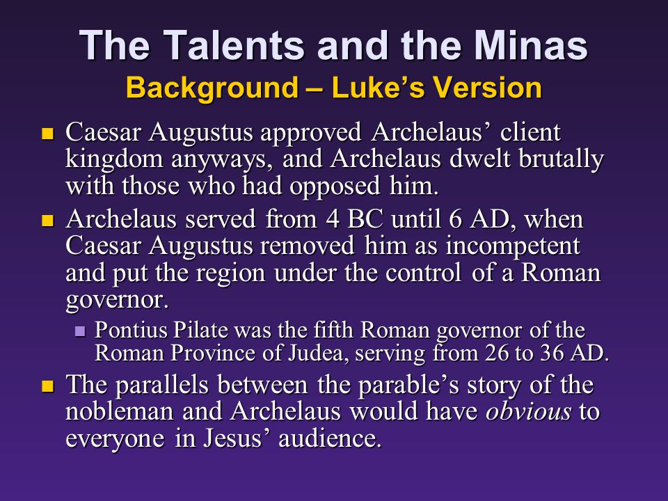 The Talents and the Minas Background – Lukes Version Archelaus went to Rome and petitioned Caesar Augustus to approve him as Romes client king.