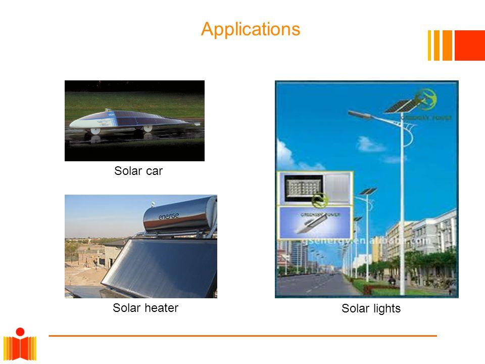 Solar car Solar heater Solar lights Applications