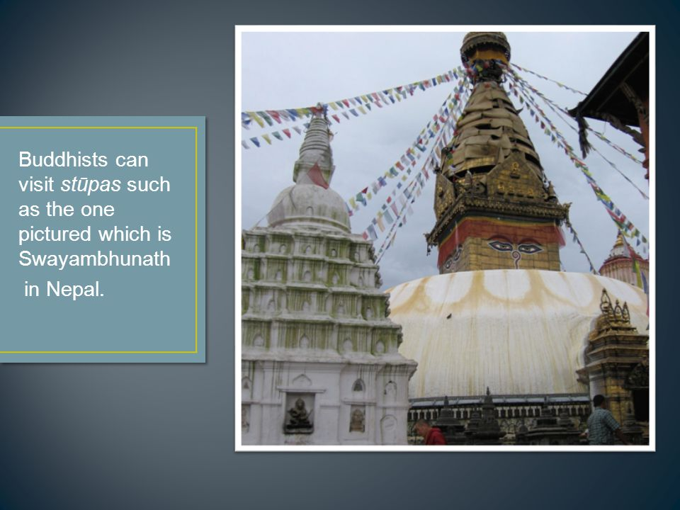 Buddhists can visit stūpas such as the one pictured which is Swayambhunath in Nepal.